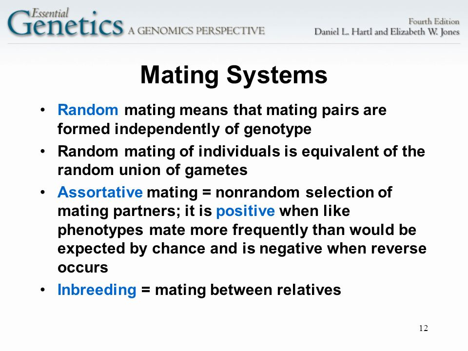 Mating Systems Random mating means that mating pairs are formed independently of genotype.
