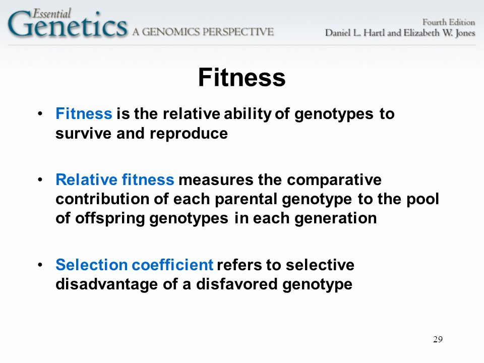 Fitness Fitness is the relative ability of genotypes to survive and reproduce.