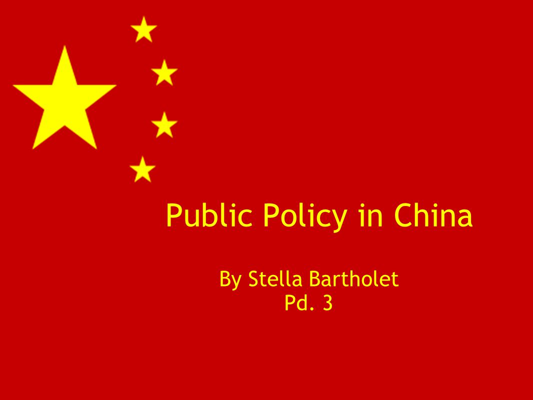 Public Policy in China By Stella Bartholet Pd. 3