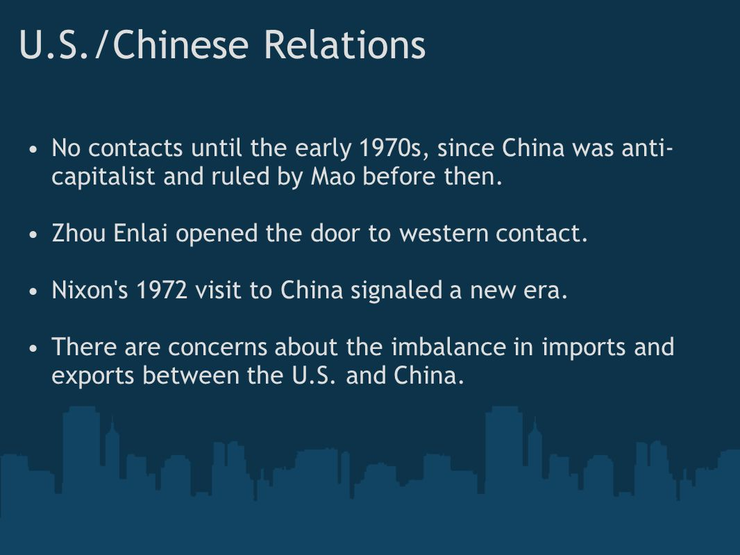 U.S./Chinese Relations No contacts until the early 1970s, since China was anti-capitalist and ruled by Mao before then.