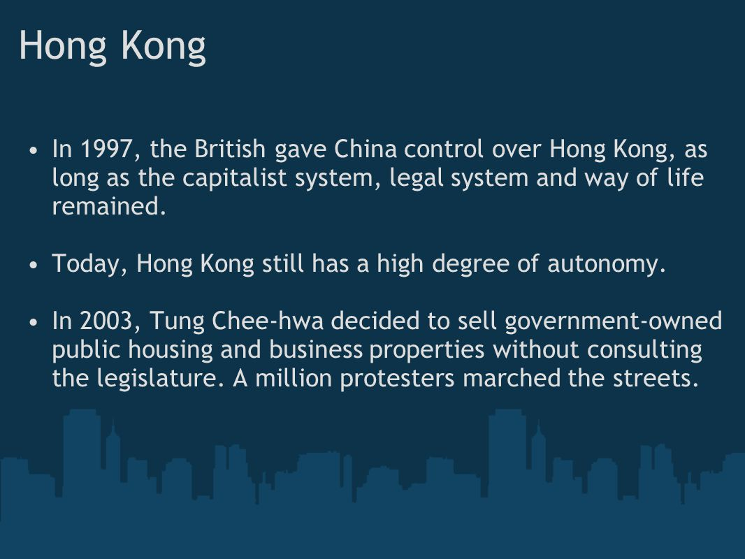 Hong Kong In 1997, the British gave China control over Hong Kong, as long as the capitalist system, legal system and way of life remained.