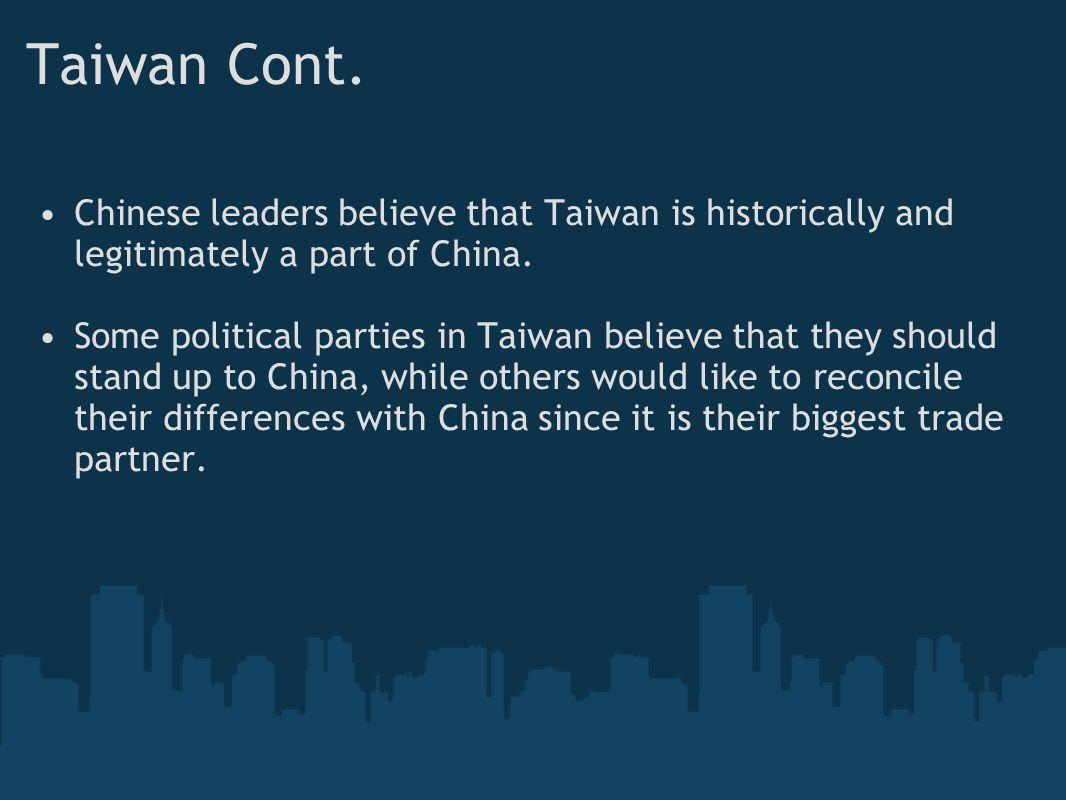 Taiwan Cont. Chinese leaders believe that Taiwan is historically and legitimately a part of China.
