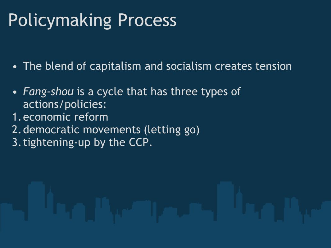 Policymaking Process The blend of capitalism and socialism creates tension. Fang-shou is a cycle that has three types of actions/policies: