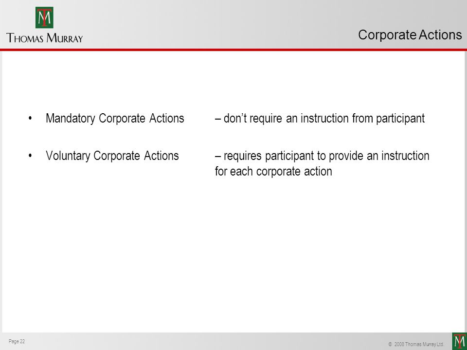 Corporate Actions Mandatory Corporate Actions – don't require an instruction from participant.