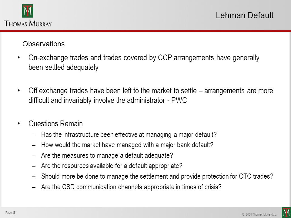 Lehman Default Observations. On-exchange trades and trades covered by CCP arrangements have generally been settled adequately.