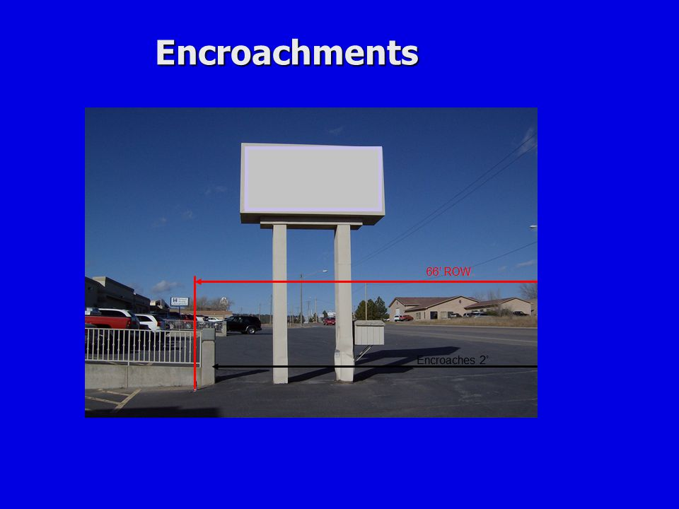 Encroachments Encroachments within the public Right of Way will addressed prior to Construction.