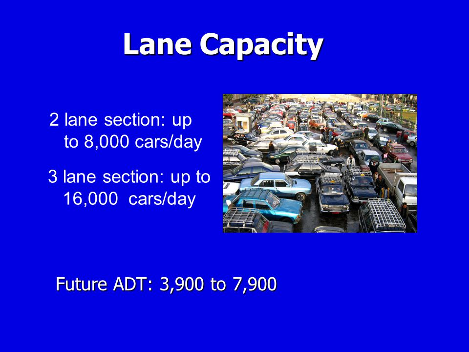 Lane Capacity 2 lane section: up to 8,000 cars/day