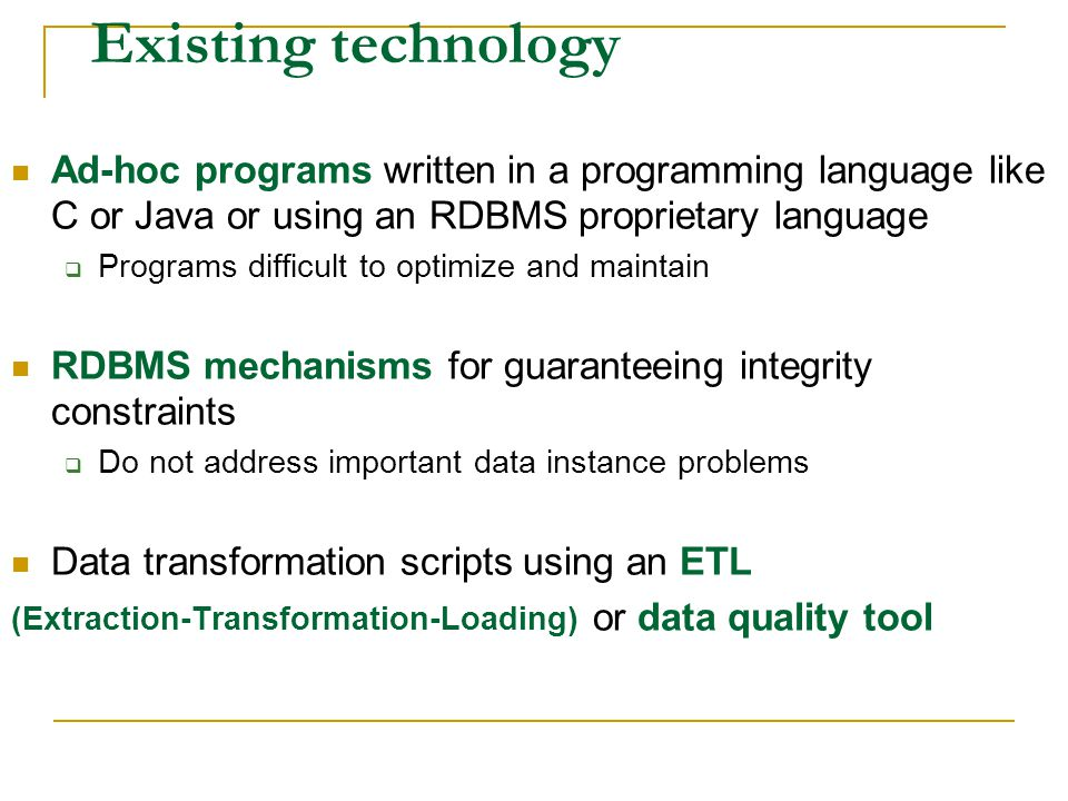 Existing technology Ad-hoc programs written in a programming language like C or Java or using an RDBMS proprietary language.