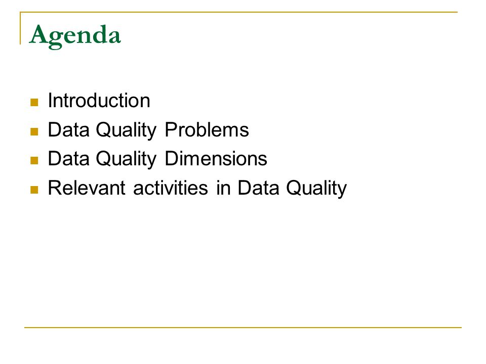 Agenda Introduction Data Quality Problems Data Quality Dimensions