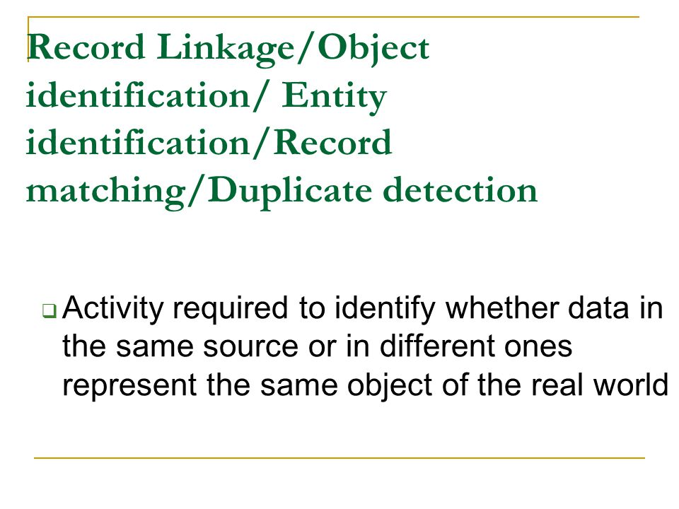 Record Linkage/Object identification/ Entity identification/Record matching/Duplicate detection