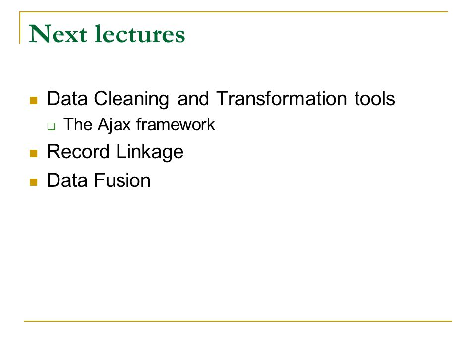 Next lectures Data Cleaning and Transformation tools Record Linkage