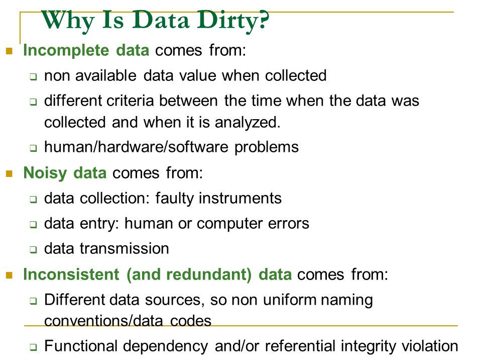 Why Is Data Dirty Incomplete data comes from: Noisy data comes from: