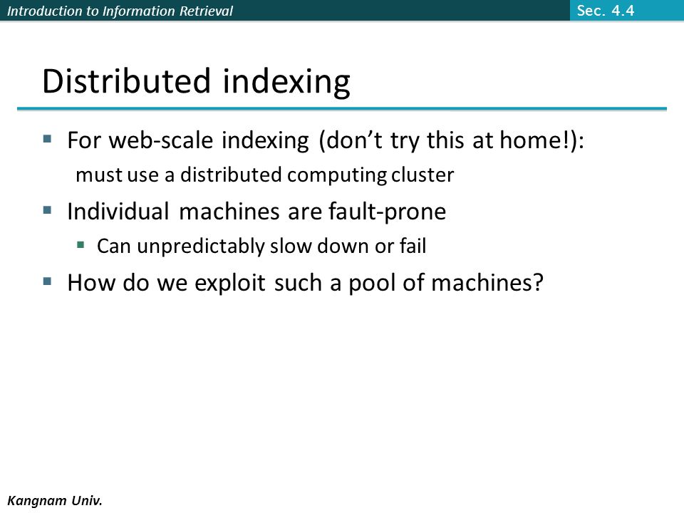 Distributed indexing For web-scale indexing (don't try this at home!):