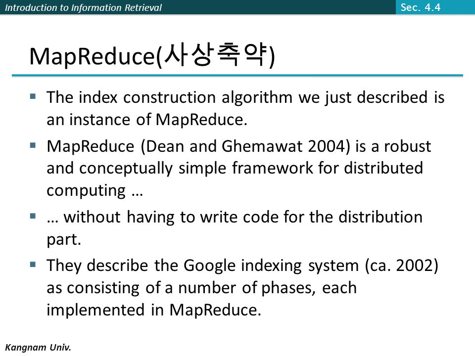 Sec. 4.4 MapReduce(사상축약) The index construction algorithm we just described is an instance of MapReduce.