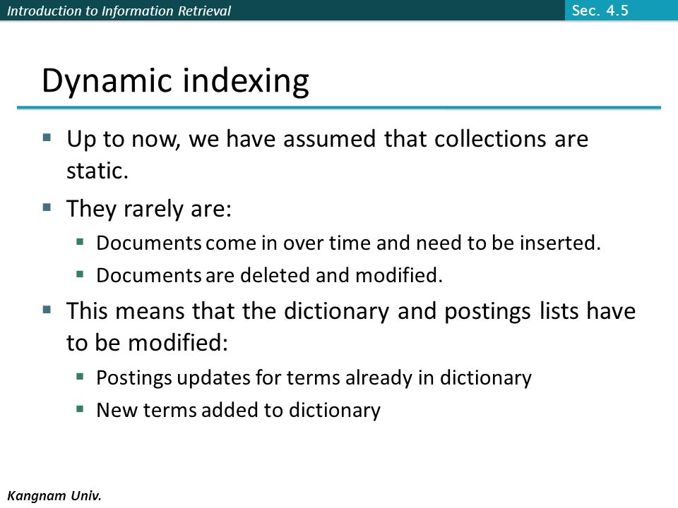 Sec. 4.5 Dynamic indexing. Up to now, we have assumed that collections are static. They rarely are: