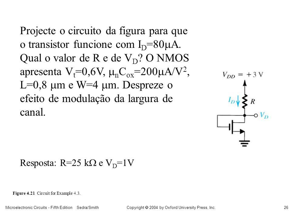 Projecte o circuito da figura para que o transistor funcione com ID=80A. Qual o valor de R e de VD O NMOS apresenta Vt=0,6V, nCox=200A/V2, L=0,8 m e W=4 m. Despreze o efeito de modulação da largura de canal.