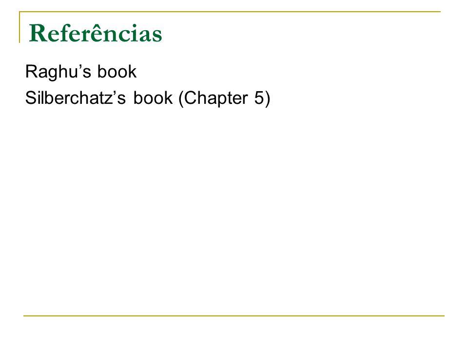 Referências Raghu's book Silberchatz's book (Chapter 5)