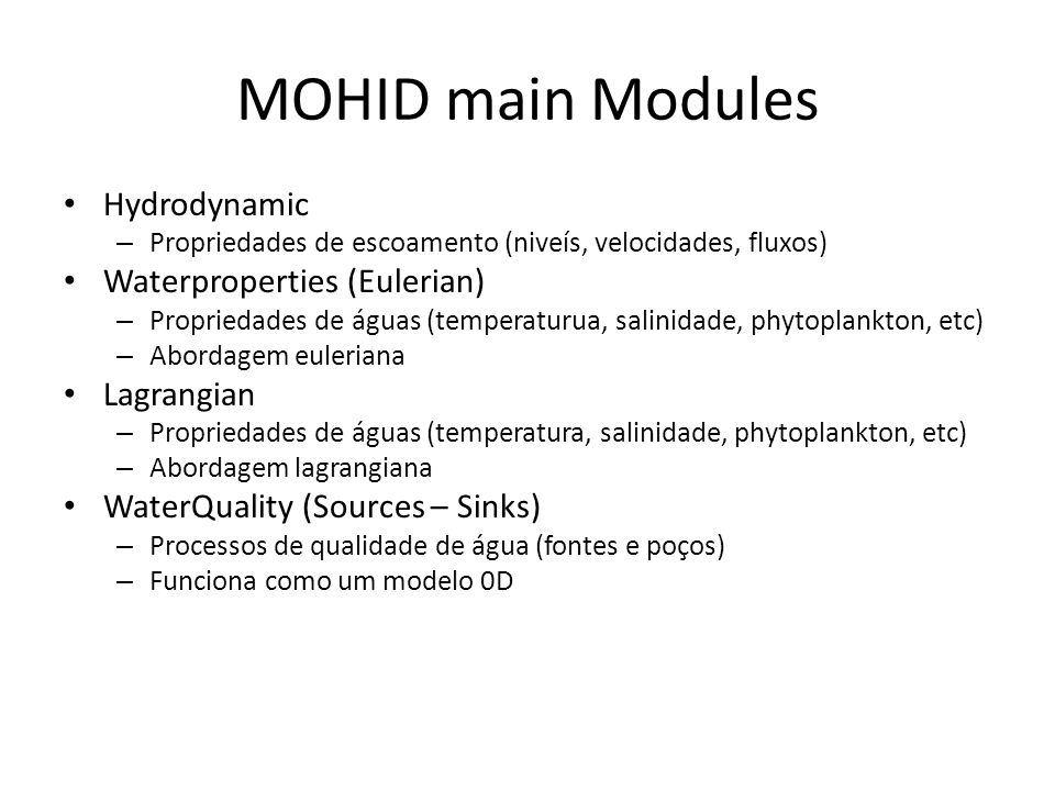 MOHID main Modules Hydrodynamic Waterproperties (Eulerian) Lagrangian