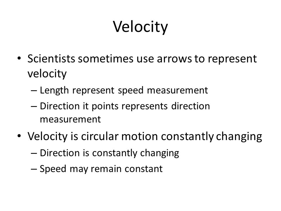 Velocity Scientists sometimes use arrows to represent velocity