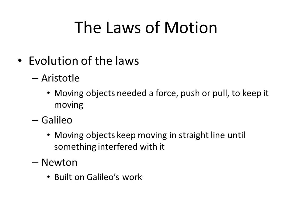 The Laws of Motion Evolution of the laws Aristotle Galileo Newton