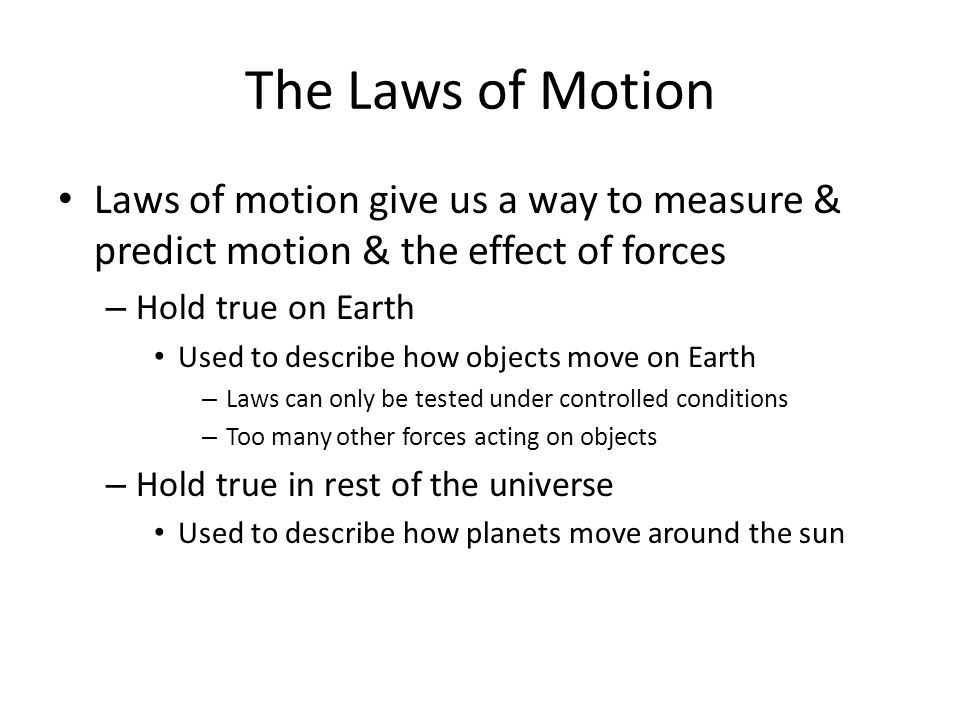 The Laws of Motion Laws of motion give us a way to measure & predict motion & the effect of forces.