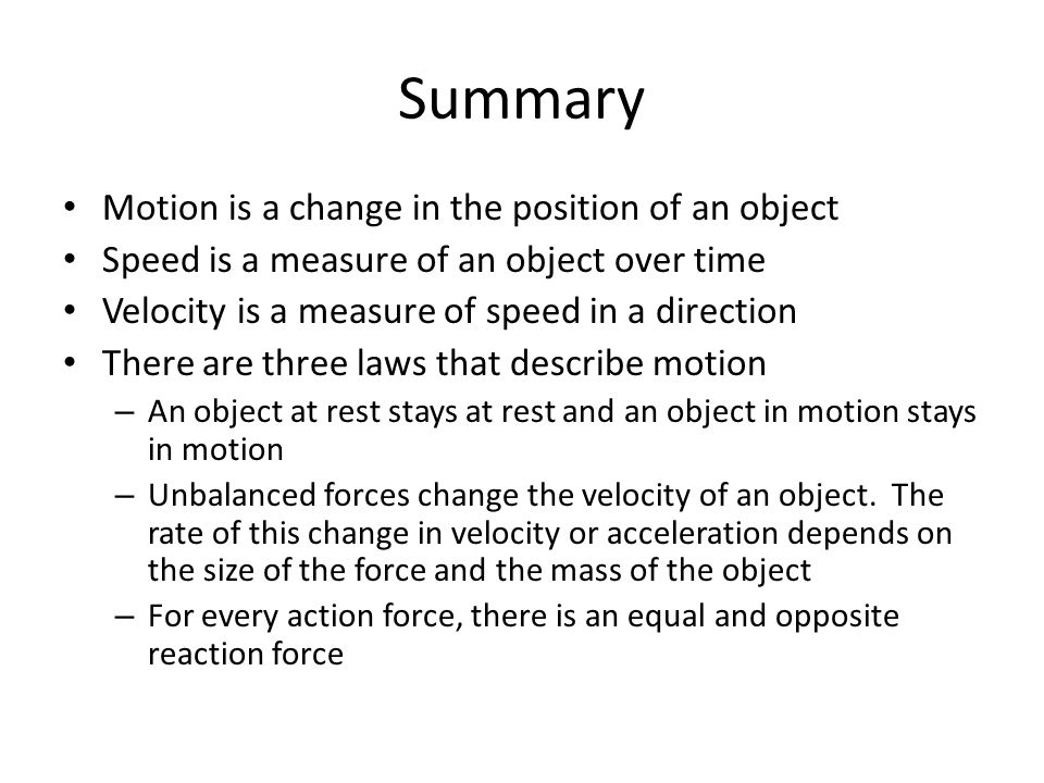 Summary Motion is a change in the position of an object