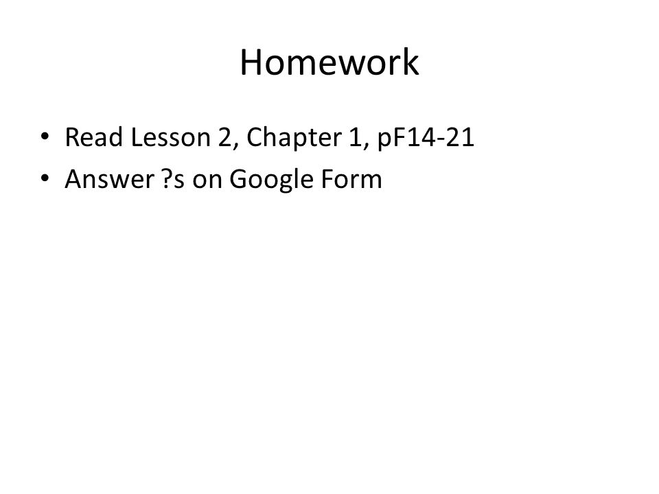 Homework Read Lesson 2, Chapter 1, pF14-21 Answer s on Google Form