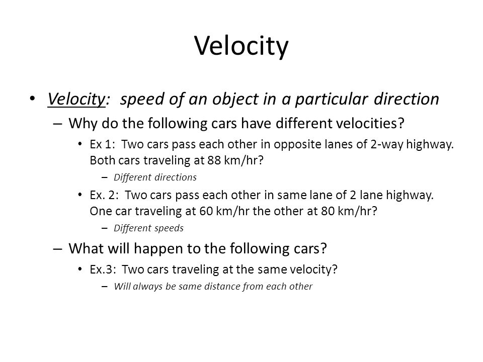 Velocity Velocity: speed of an object in a particular direction