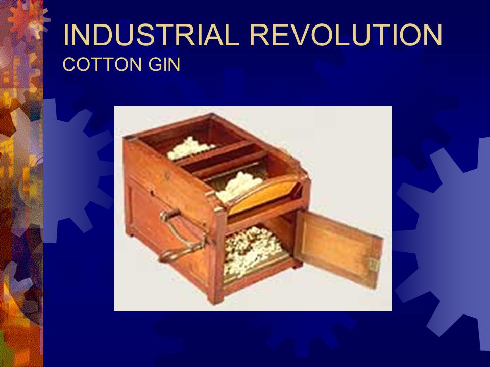 INDUSTRIAL REVOLUTION COTTON GIN