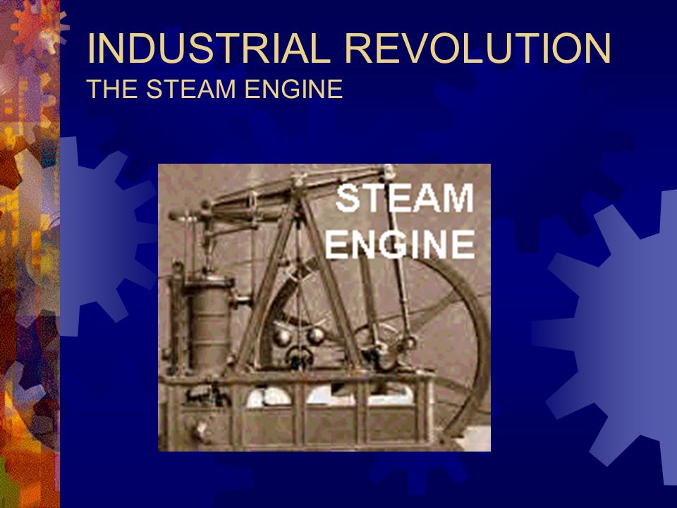 INDUSTRIAL REVOLUTION THE STEAM ENGINE