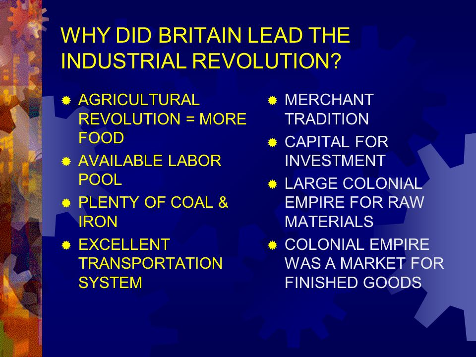 WHY DID BRITAIN LEAD THE INDUSTRIAL REVOLUTION