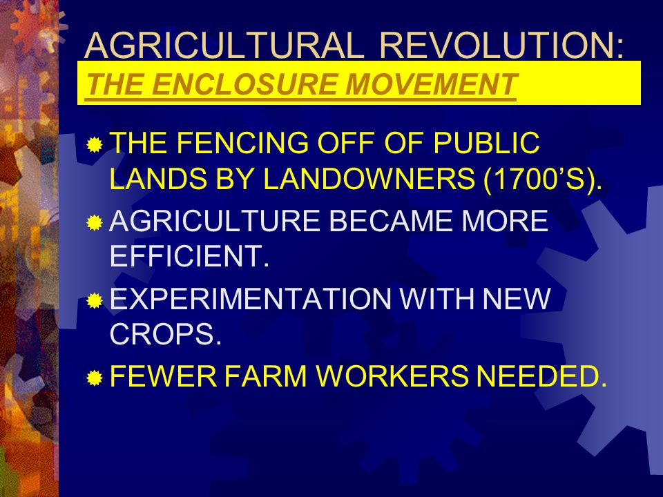 AGRICULTURAL REVOLUTION: THE ENCLOSURE MOVEMENT