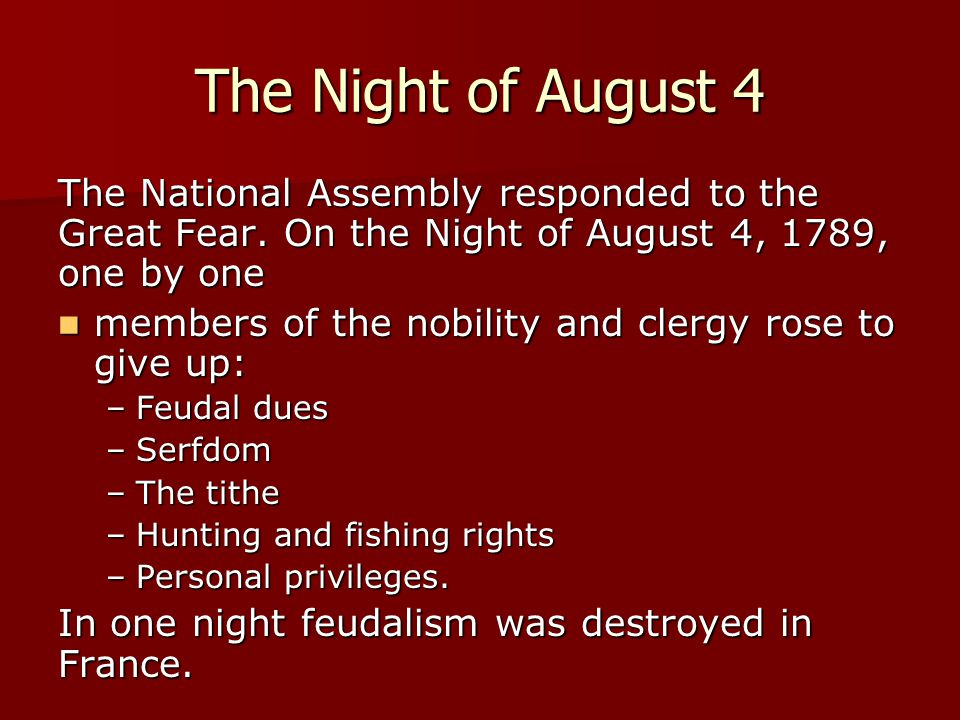 The Night of August 4 The National Assembly responded to the Great Fear. On the Night of August 4, 1789, one by one.