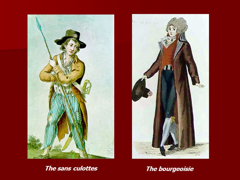 The sans culottes The bourgeoisie