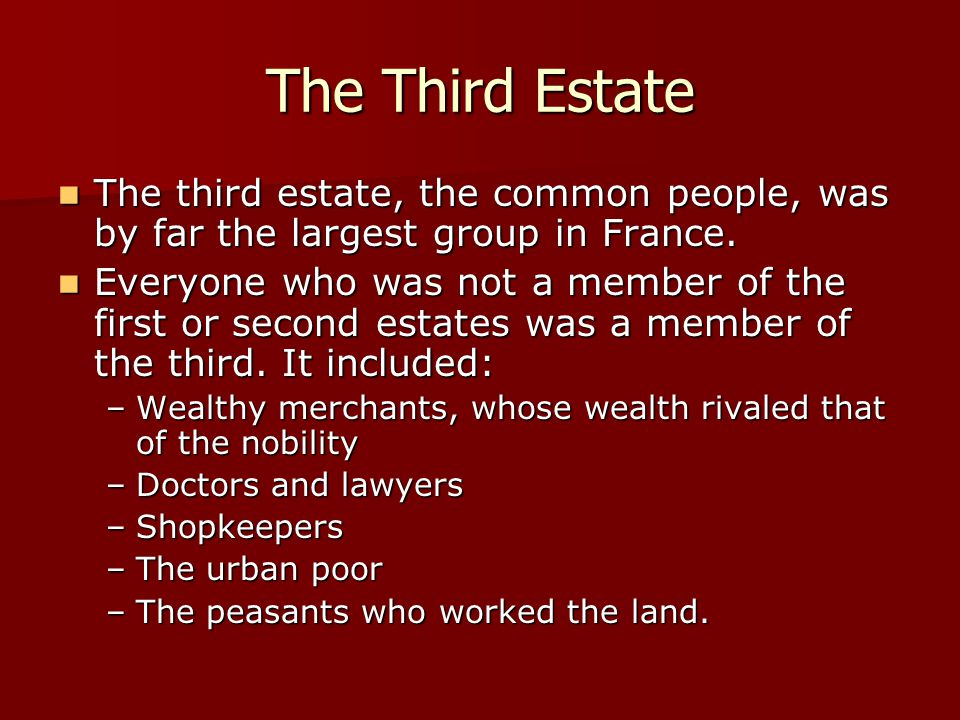 The Third Estate The third estate, the common people, was by far the largest group in France.