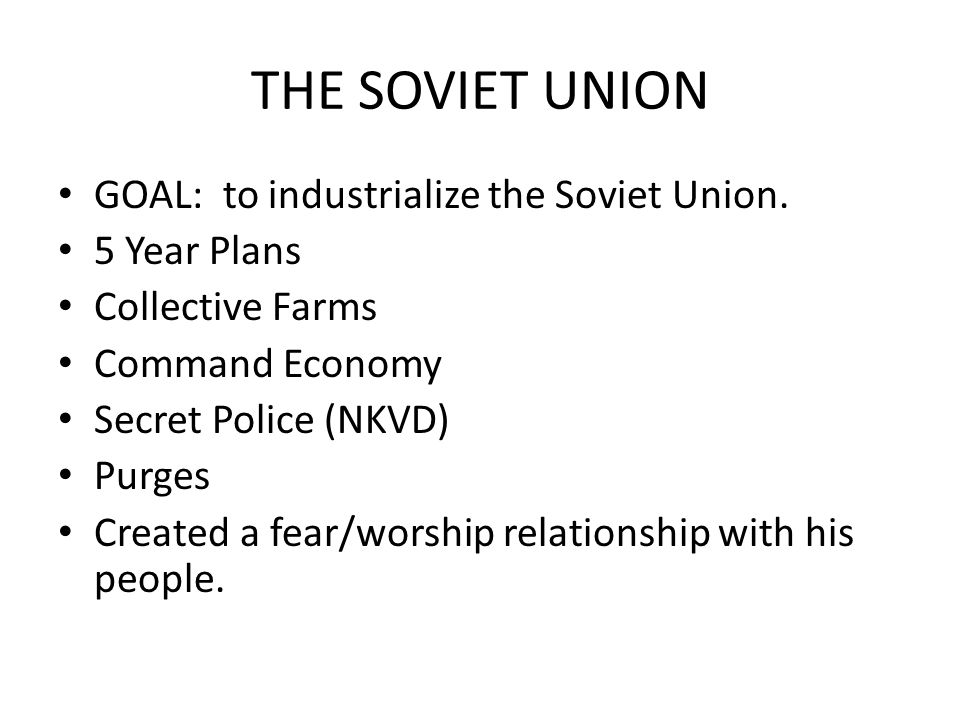 THE SOVIET UNION GOAL: to industrialize the Soviet Union. 5 Year Plans