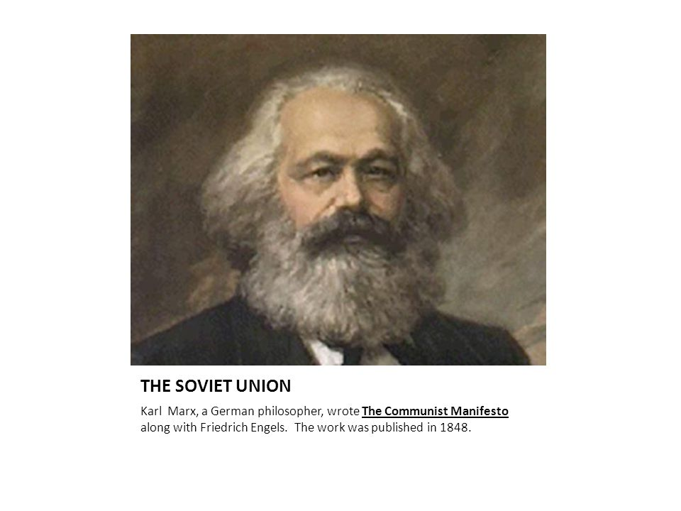 THE SOVIET UNION Karl Marx, a German philosopher, wrote The Communist Manifesto along with Friedrich Engels.