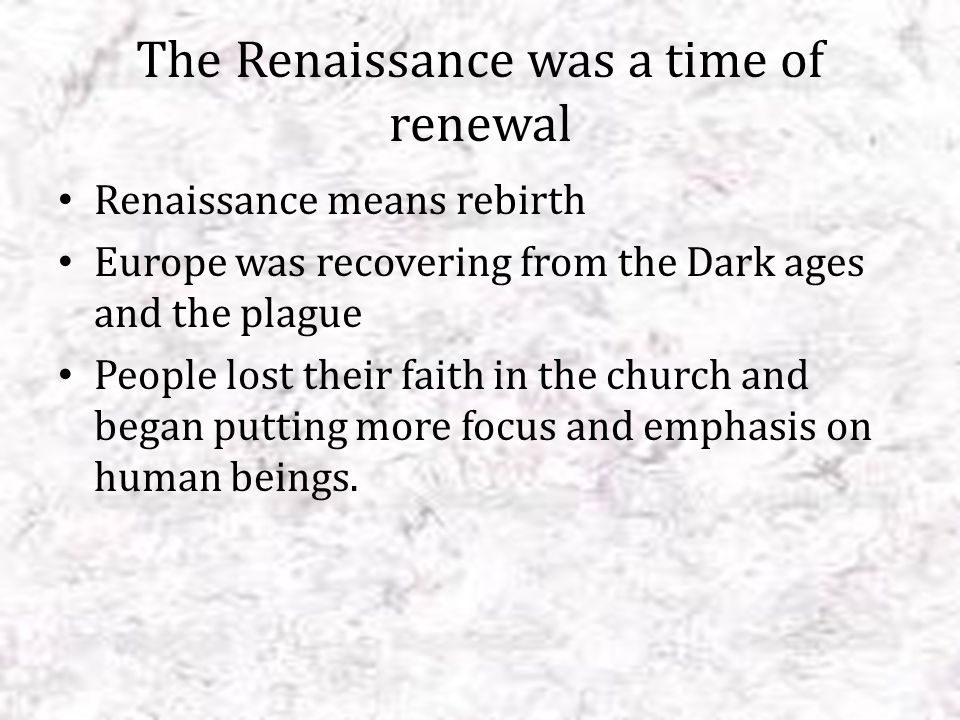 The Renaissance was a time of renewal