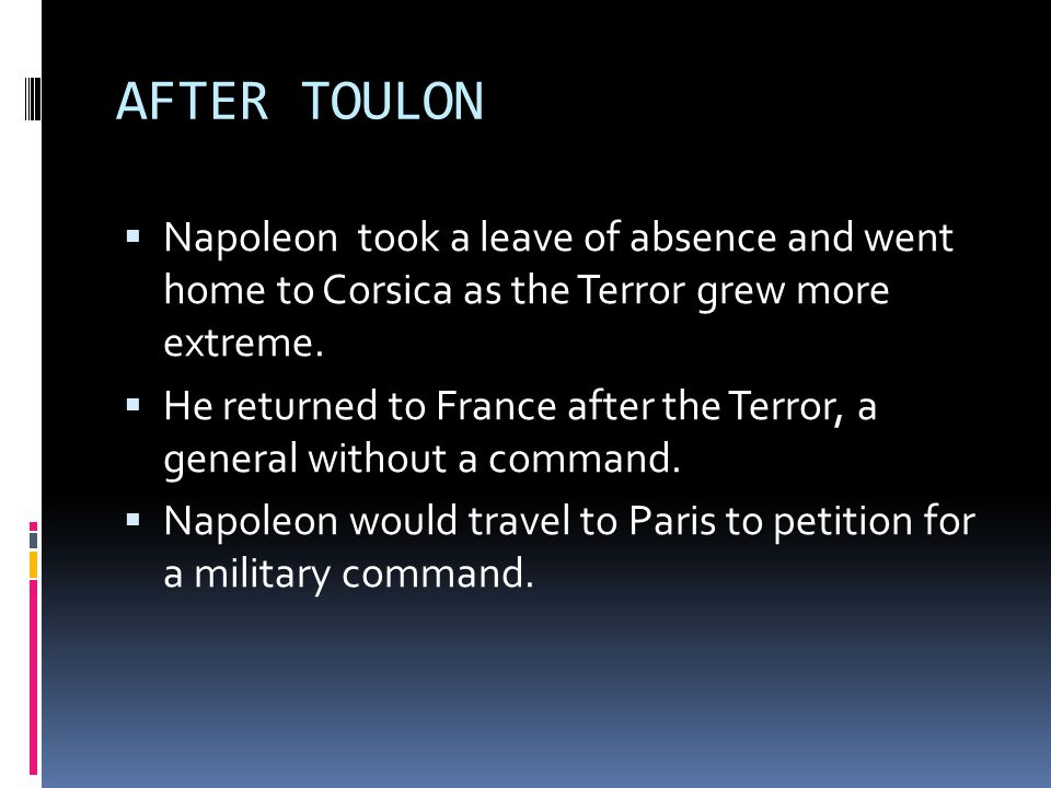 AFTER TOULON Napoleon took a leave of absence and went home to Corsica as the Terror grew more extreme.