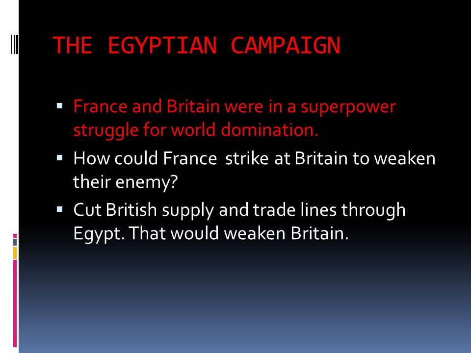 THE EGYPTIAN CAMPAIGN France and Britain were in a superpower struggle for world domination.