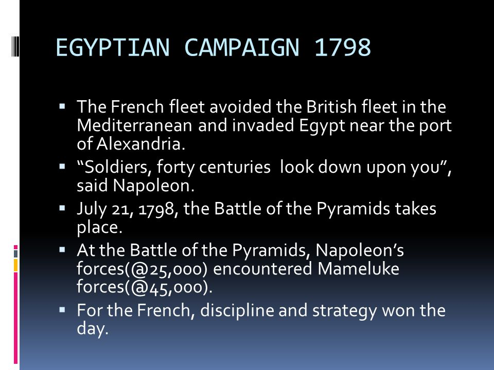 EGYPTIAN CAMPAIGN 1798 The French fleet avoided the British fleet in the Mediterranean and invaded Egypt near the port of Alexandria.