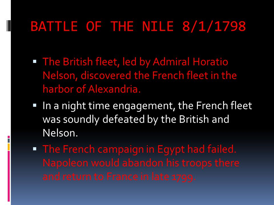 BATTLE OF THE NILE 8/1/1798 The British fleet, led by Admiral Horatio Nelson, discovered the French fleet in the harbor of Alexandria.