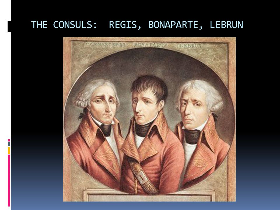 THE CONSULS: REGIS, BONAPARTE, LEBRUN