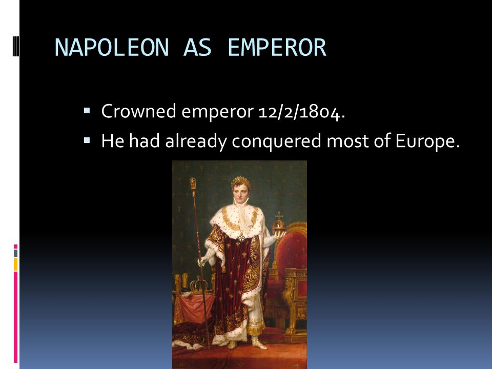 NAPOLEON AS EMPEROR Crowned emperor 12/2/1804.