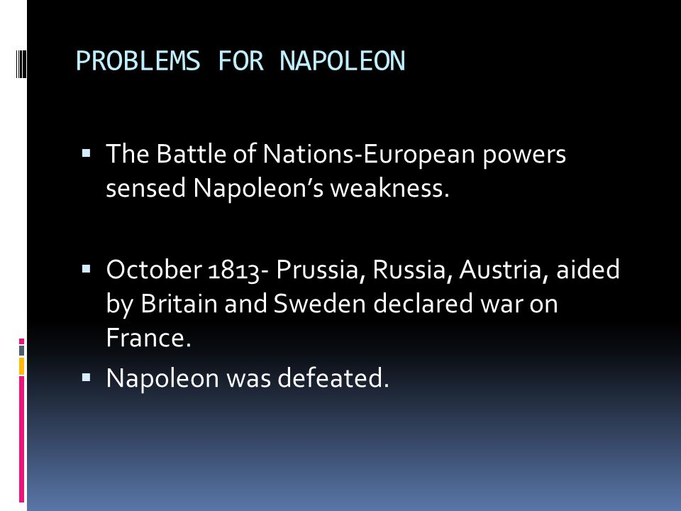 PROBLEMS FOR NAPOLEON The Battle of Nations-European powers sensed Napoleon's weakness.