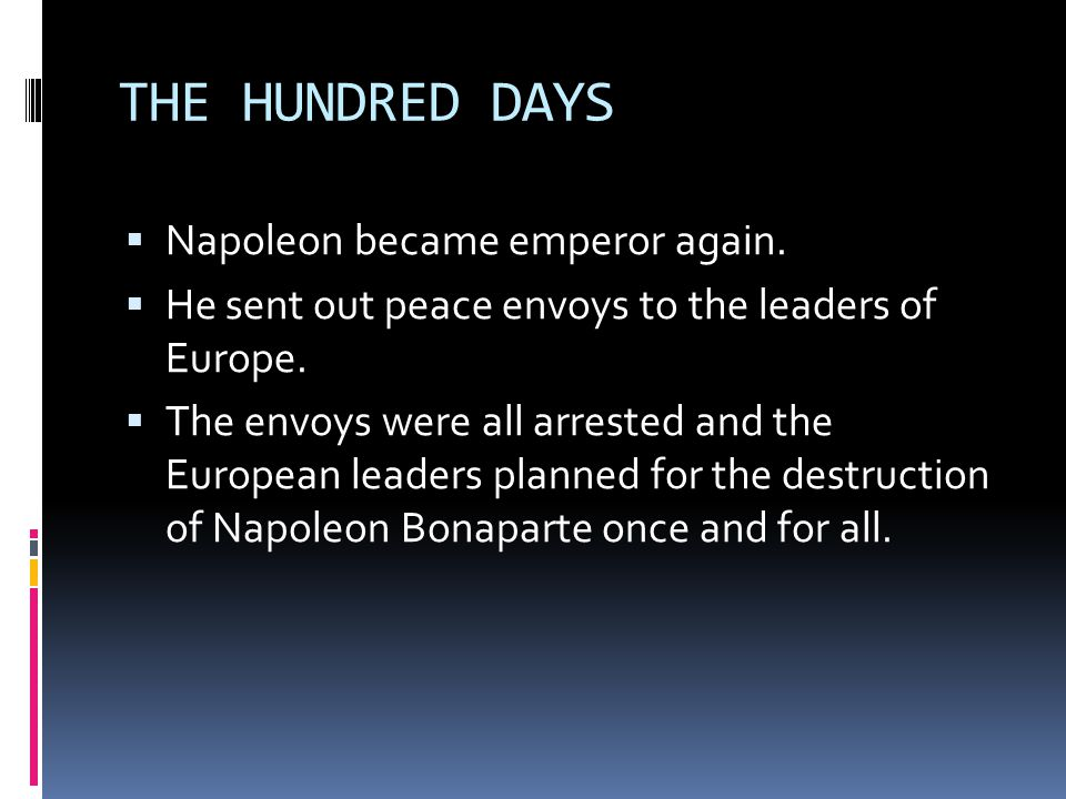 THE HUNDRED DAYS Napoleon became emperor again.
