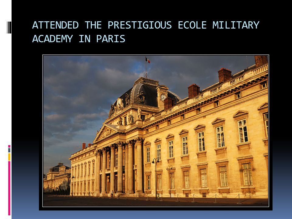 ATTENDED THE PRESTIGIOUS ECOLE MILITARY ACADEMY IN PARIS