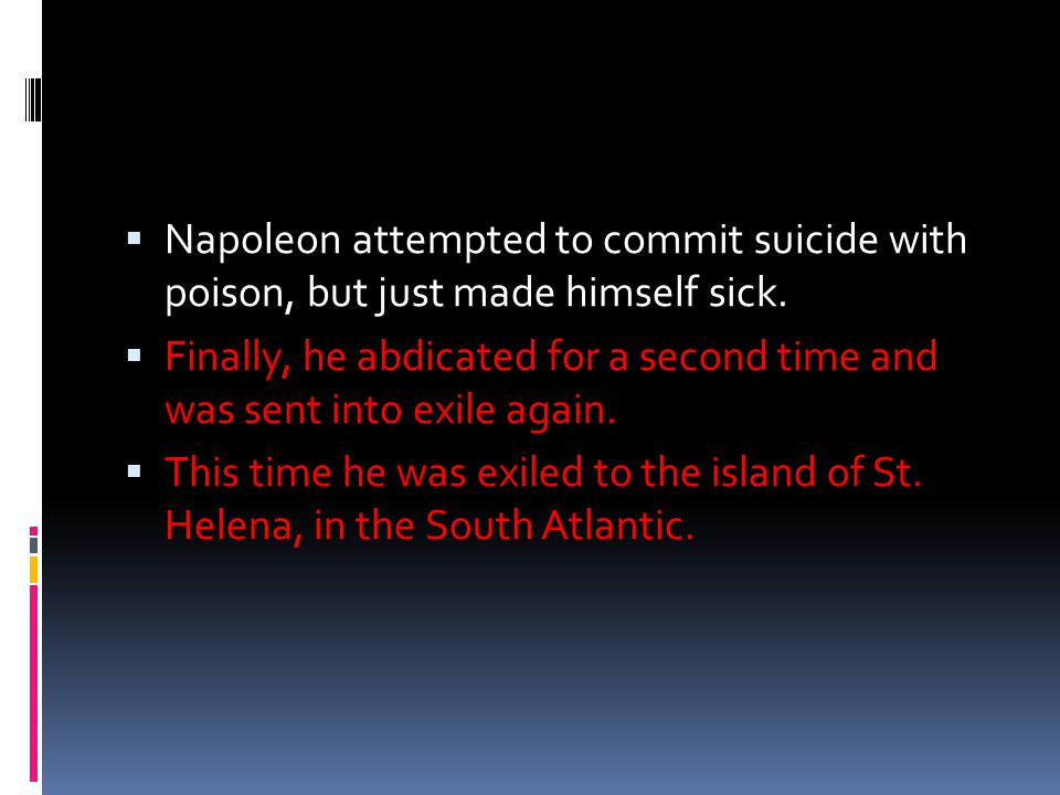 Napoleon attempted to commit suicide with poison, but just made himself sick.
