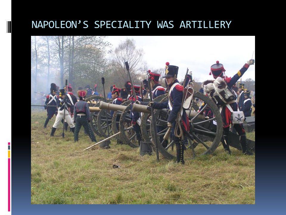 NAPOLEON'S SPECIALITY WAS ARTILLERY