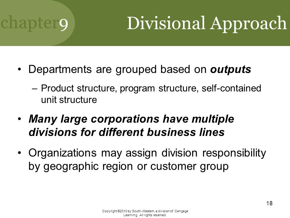 Divisional Approach Departments are grouped based on outputs